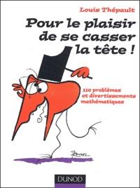 Louis Thépault - Pour le plaisir de se casser le tête ! - 110 Problèmes et divertissements mathématiques.