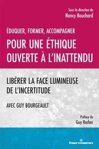 Nancy Bouchard - Pour une éthique ouverte à l'inattendu - Libérer la face lumineuse de l'incertitude.