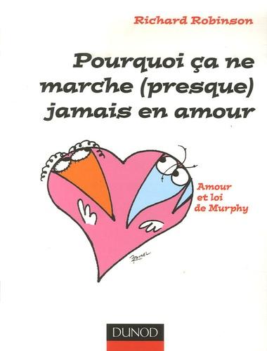 Richard Robinson - Pourquoi ça ne marche (presque) jamais en amour ? - La loi de Murphy expliquée à tous.