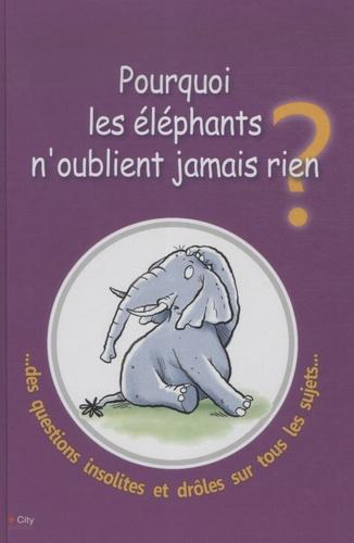 Guy Campbell - Pourquoi les éléphants n'oublient jamais rien ? - Et autres réponses à des questions étonnantes.