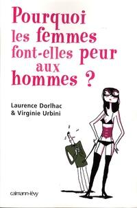 Laurence Dorlhac et Virginie Urbini - Pourquoi les femmes font-elles peur aux hommes ?.