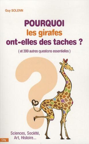 Guy Solenn - Pourquoi les girages ont-elles des taches ? - Et 399 autres questions essentielles.