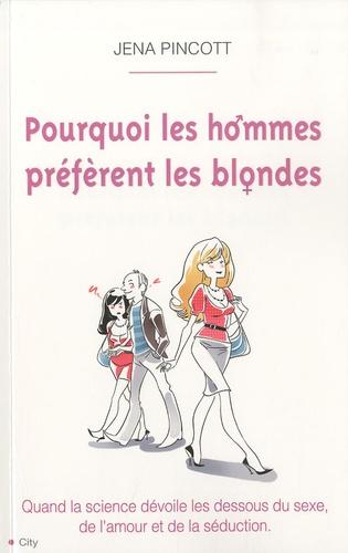 Jena Pincott - Pourquoi les hommes préfèrent les blondes.