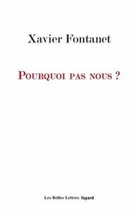Xavier Fontanet - Pourquoi pas nous ?.