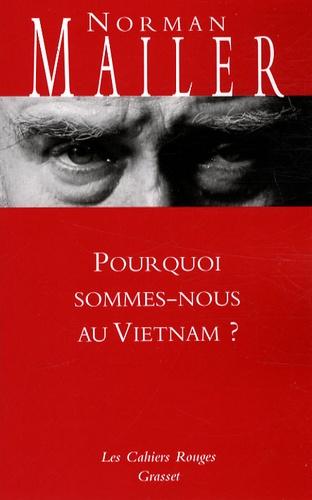 Norman Mailer - Pourquoi sommes-nous au Vietnam ?.