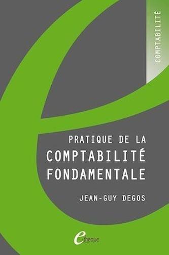Jean-Guy Degos - Pratique de la comptabilité fondamentale.