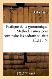 Chaix - Pratique de la gnomonique, ou Méthodes sures pour construire les cadrans solaires.