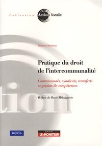 Damien Christiany - Pratique du droit de l'intercommunalité - Communautés, syndicats, transferts et gestion de compétences.