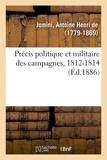 Jomini antoine henri De - Précis politique et militaire des campagnes, 1812-1814.