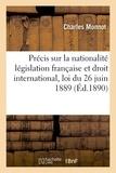 Monnot - Précis sur la nationalité législation française et droit international, loi du 26 juin 1889.