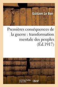 Gustave Le Bon - Premières conséquences de la guerre : transformation mentale des peuples.