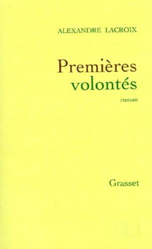 Alexandre Lacroix - Premières volontés.