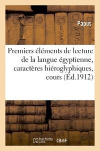 Papus - Premiers éléments de lecture de la langue égyptienne , caractères hiéroglyphiques, cours.