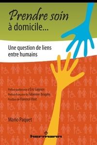 Mario Paquet - Prendre soin à domicile... - Une question de liens entre humains.