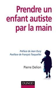 Pierre Delion - Prendre un enfant autiste par la main.