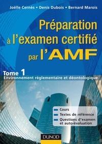 Joëlle Cernès et Denis Dubois - Préparation à l'examen certifié par l'AMF, principes de gestion à l'usage des prestataires de services d'investissement - Tome 1, Environnement réglementaire et déontologie.