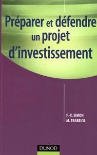 François-Xavier Simon et Martine Trabelsi - Préparer et défendre un projet d'investissement.