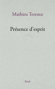 Mathieu Terence - Présence d'esprit.