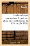 Boureille - Prétuberculose et mensurations de poitrine, étude basée sur l'examen de 1600 cas.