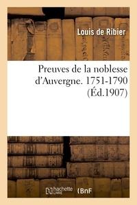 Louis Ribier (de) - Preuves de la noblesse d'Auvergne. 1751-1790.