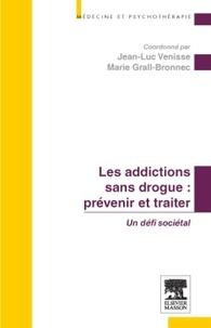 Jean-Luc Venisse et Marie Grall-Bronnec - Prévenir et traiter les addictions sans drogue - Un défi sociétal.