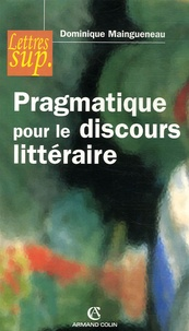 Dominique Maingueneau - Prgmatique pour le discours littéraire.