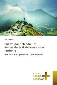 Ben Yeshoua - Prières pour étendre les limites du Saskatchewan mon territoire - Une limite est possible : celle de Dieu.