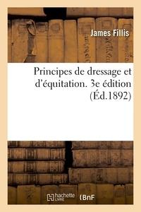 James Fillis - Principes de dressage et d'équitation. 3e édition.