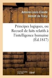 Antoine Destutt de Tracy - Principes logiques, ou Recueil de faits relatifs à l'intelligence humaine (Éd.1817).