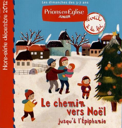 Emmanuelle Rémond-Dalyac - Prions en Eglise Junior Hors-série décembre : Le chemin vers Noël jusqu'à l'Epiphanie.