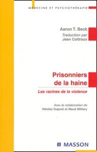 Aaron-T Beck - Prisonniers de la haine - Les racines de la violence.