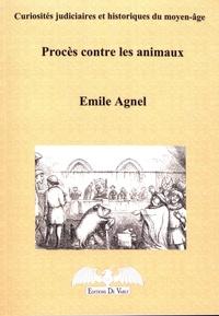 Emile Agnel - Procès contre les animaux - Curiosités judiciaires et historiques du Moyen Age.