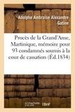 Adolphe Ambroise Alexandre Gatine - Procès de la Grand'Anse, Martinique. Mémoire pour les 93 condamnés soumis à la cour de cassation.