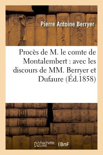 Pierre Antoine Berryer - Procès de M. le comte de Montalembert : avec les discours de MM. Berryer et Dufaure.