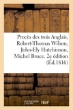 Dupin - Procès des trois Anglais, Robert-Thomas Wilson, John-Ely Hutchinson, Michel Bruce. 2e édition.