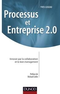 Yves Caseau - Processus et Entreprise 2.0 - Innover par la collaboration et le lean management.