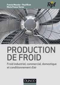 Francis Meunier et Paul Rivet - Production de froid - Froid industriel, commercial, domestique et conditionnement d'air.