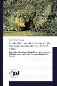 Ngunza casimir Mashi - Production minière et ses effets d'entraînement au Kivu (1902-1960) - Approche historique de la dépendance et sous-développement dans les rapports Périphérie-Centre.