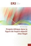 Alain Casimir Zongo - Progrès éthique dans la figure de l'esprit objectif chez Hegel.