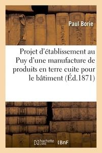 Borie - Projet d'établissement au Puy d'une manufacture de produits en terre cuite pour le bâtiment.