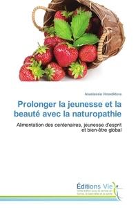 Prolonger la jeunesse et la beauté avec la naturopathie - Alimentation des centenaires, jeunesse desprit et bien-être global.pdf
