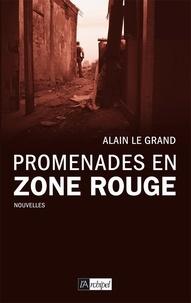 Alain Le Grand - Promenades en zone rouge.