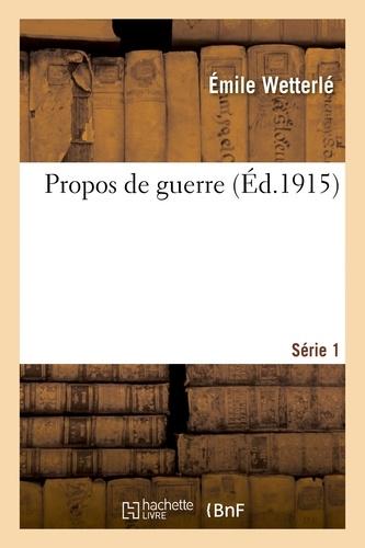 Émile Wetterlé - Propos de guerre. Série 1.
