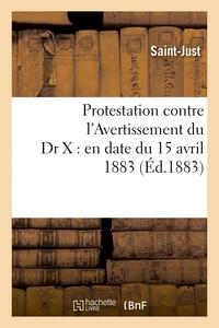 Saint-Just - Protestation contre l'Avertissement du Dr X : en date du 15 avril 1883.