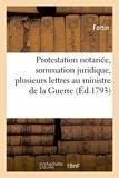 Fortin - Protestation notariée, sommation juridique, plusieurs lettres au ministre de la Guerre.