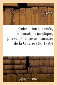 Fortin - Protestation notariee, sommation juridique, plusieurs lettres au ministre de la guerre.
