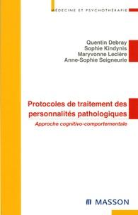 Quentin Debray et Sophie Kindynis - Protocoles de traitements des personnalités pathologiques - Approche cognitivo-comportementale.