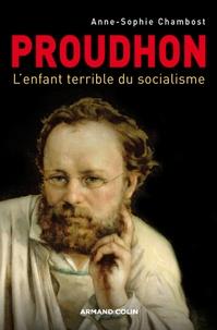 Anne-Sophie Chambost - Proudhon - L'enfant terrible du socialisme.
