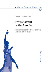 Thanh-Vân Ton-That - Proust avant la Recherche - Jeunesse et genèse d'une écriture au tournant du siècle.
