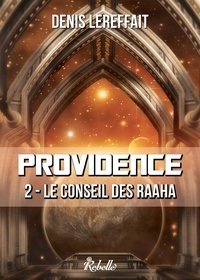 Denis Lereffait - Providence Tome 2 : Le conseil des Raaha.
